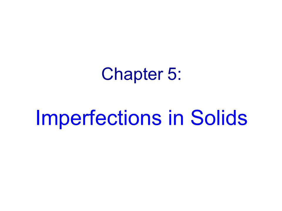Imperfections in Solids The properties of some materials are profoundly influenced by the presence of imperfections.