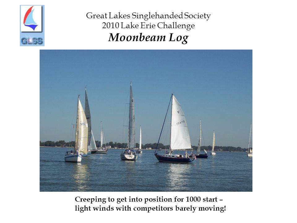 Great Lakes Singlehanded Society 2010 Lake Erie Challenge Moonbeam Log Creeping to get into position for 1000 start – light winds with competitors barely moving!