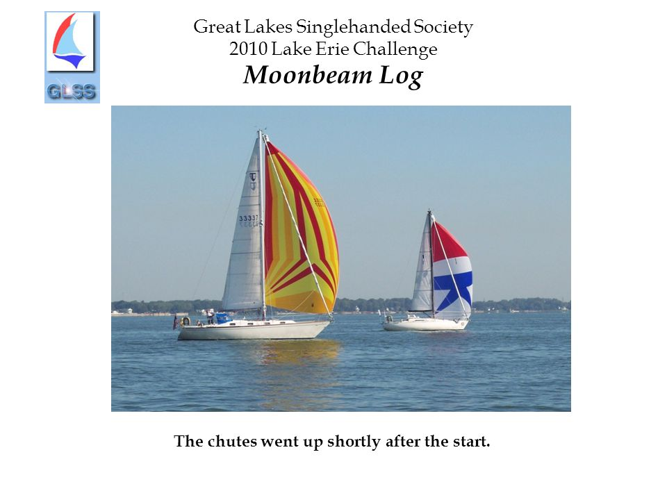 Great Lakes Singlehanded Society 2010 Lake Erie Challenge Moonbeam Log The chutes went up shortly after the start.