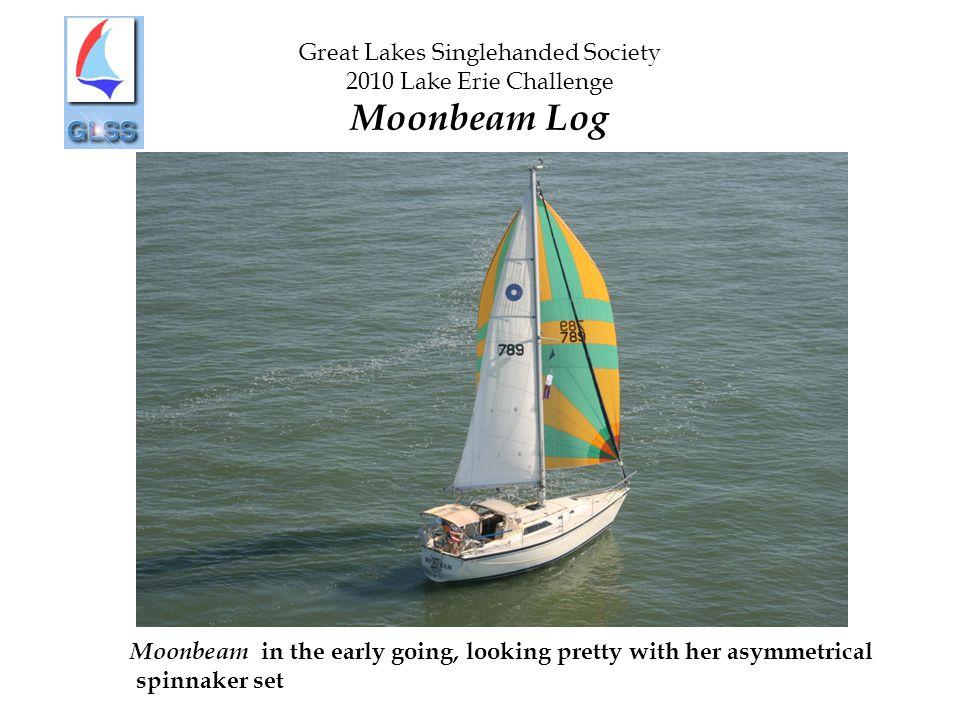 Great Lakes Singlehanded Society 2010 Lake Erie Challenge Moonbeam Log Moonbeam in the early going, looking pretty with her asymmetrical spinnaker set