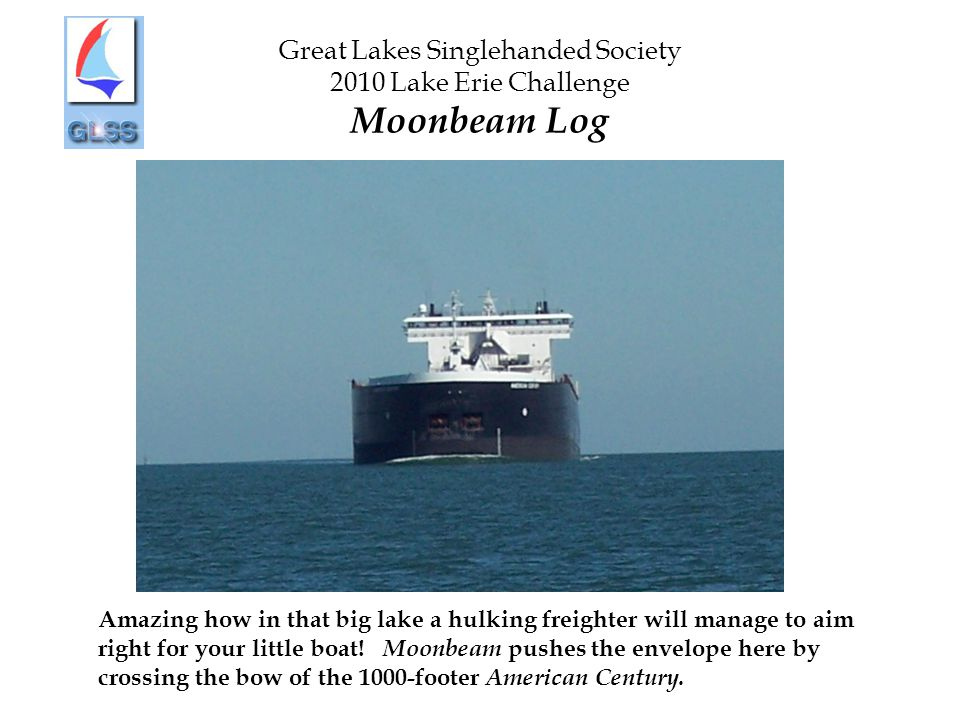 Great Lakes Singlehanded Society 2010 Lake Erie Challenge Moonbeam Log Amazing how in that big lake a hulking freighter will manage to aim right for your little boat.