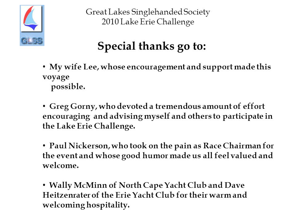 Great Lakes Singlehanded Society 2010 Lake Erie Challenge Special thanks go to: My wife Lee, whose encouragement and support made this voyage possible.