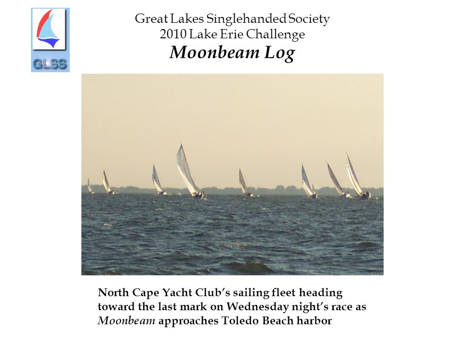 Great Lakes Singlehanded Society 2010 Lake Erie Challenge Moonbeam Log North Cape Yacht Club's sailing fleet heading toward the last mark on Wednesday