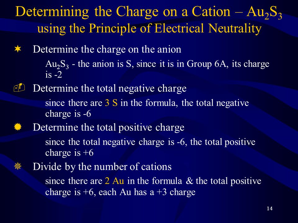 13 Principle of Electrical Neutrality The principle that, in any ionic compound, the total positive charge must equal the total negative charge, i.e., a chemical compound must have a net charge of zero.