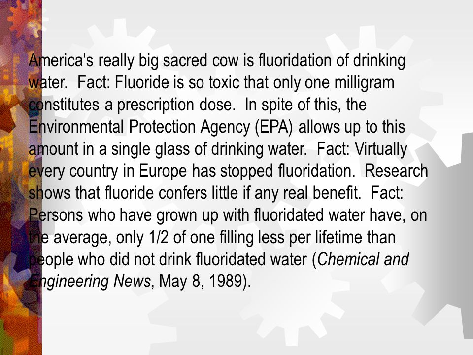 America s really big sacred cow is fluoridation of drinking water.