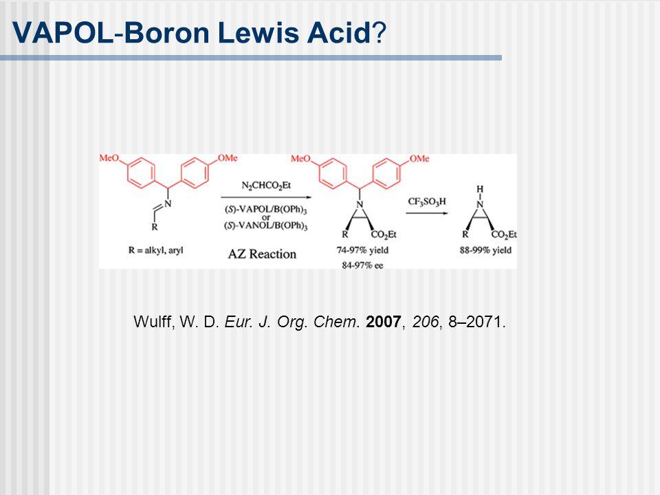 Wulff, W. D. Eur. J. Org. Chem. 2007, 206, 8–2071. VAPOL-Boron Lewis Acid