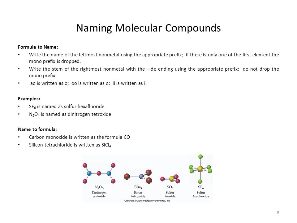8 Naming Molecular Compounds Formula to Name: Write the name of the leftmost nonmetal using the appropriate prefix; if there is only one of the first
