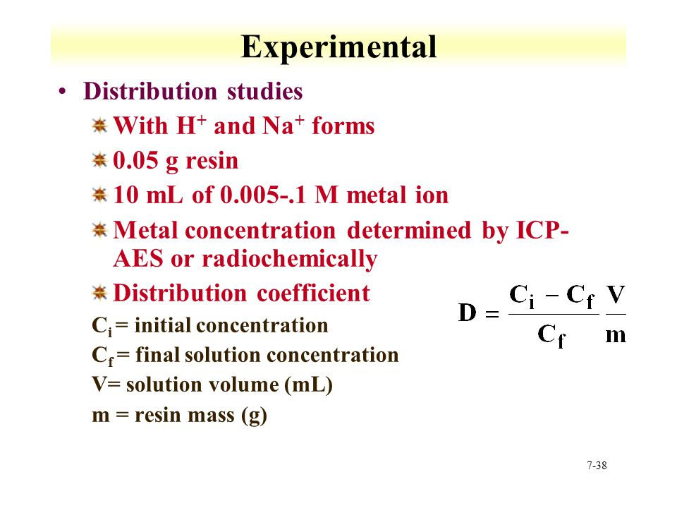 7-38 Experimental Distribution studies With H + and Na + forms 0.05 g resin 10 mL of 0.005-.1 M metal ion Metal concentration determined by ICP- AES o