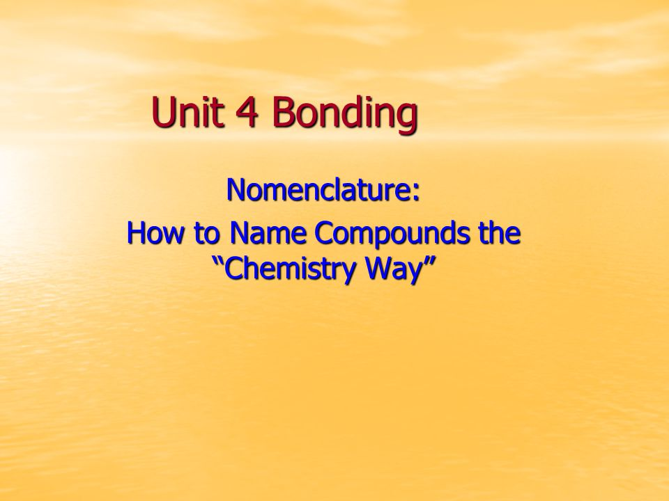 """Unit 4 Bonding Nomenclature: How to Name Compounds the """"Chemistry Way"""""""