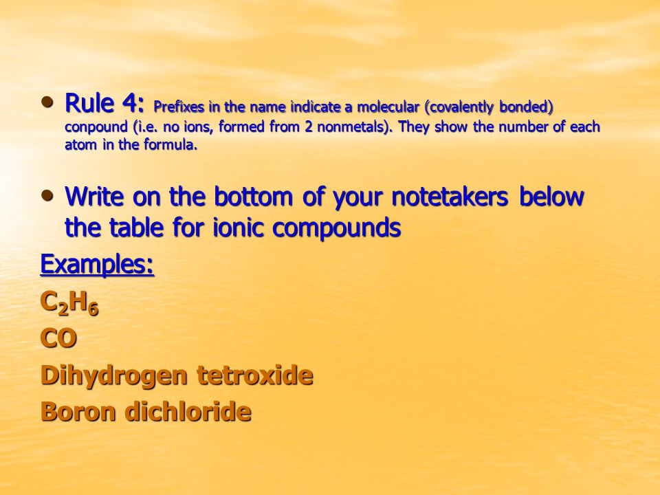 Rule 4: Prefixes in the name indicate a molecular (covalently bonded) conpound (i.e. no ions, formed from 2 nonmetals). They show the number of each a