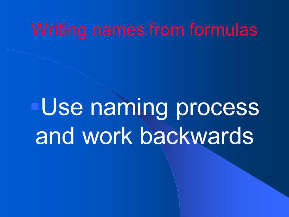 Writing names from formulas  Use naming process and work backwards