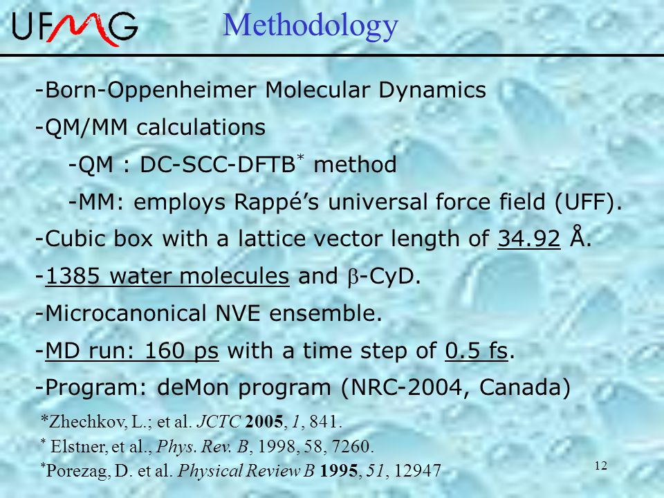 12 -Born-Oppenheimer Molecular Dynamics -QM/MM calculations -QM : DC-SCC-DFTB * method -MM: employs Rappé's universal force field (UFF).