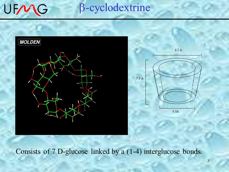 3  -cyclodextrine Consists of 7 D-glucose linked by a (1-4) interglucose bonds.