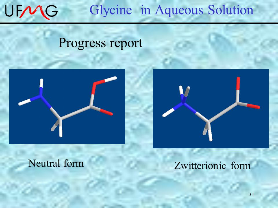 31 Glycine in Aqueous Solution Neutral form Zwitterionic form Progress report