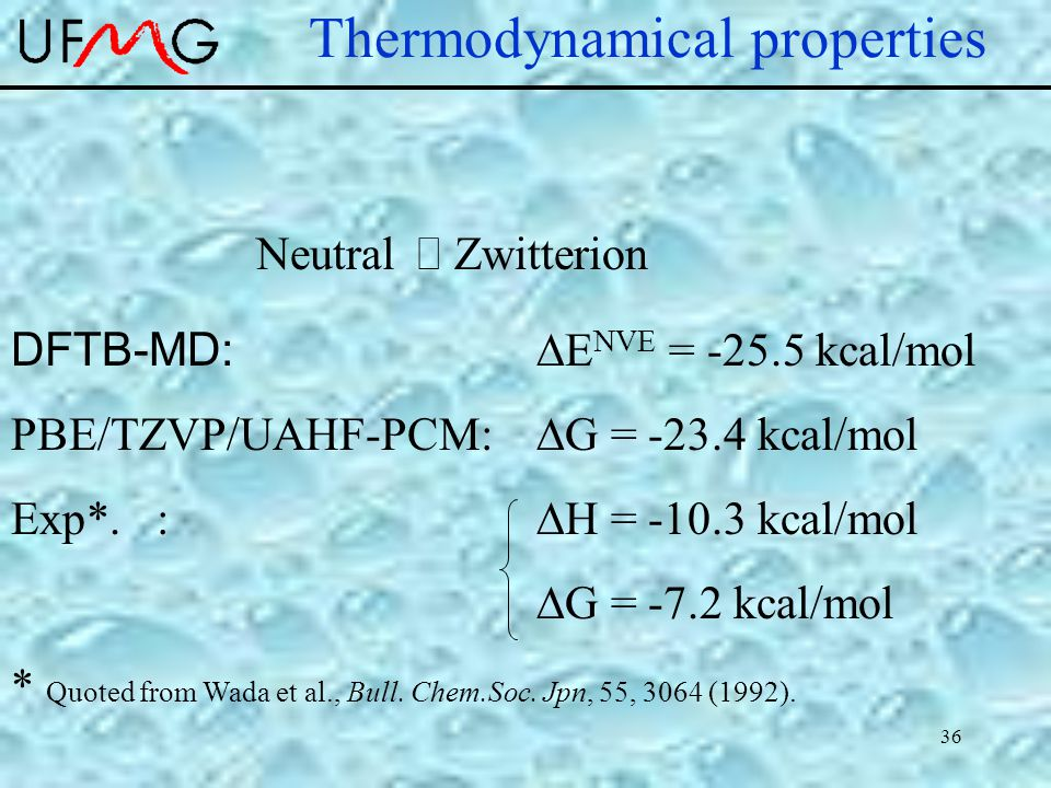 36 Thermodynamical properties Neutral  Zwitterion DFTB-MD:  E NVE = -25.5 kcal/mol PBE/TZVP/UAHF-PCM:  G = -23.4 kcal/mol Exp*.
