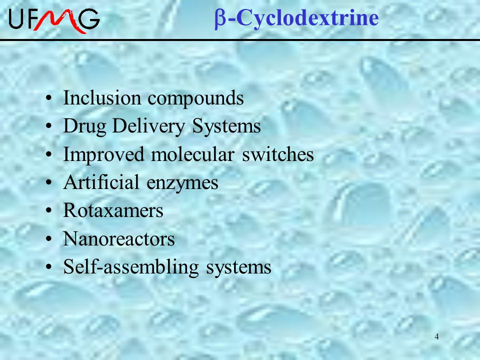 4  -Cyclodextrine Inclusion compounds Drug Delivery Systems Improved molecular switches Artificial enzymes Rotaxamers Nanoreactors Self-assembling systems