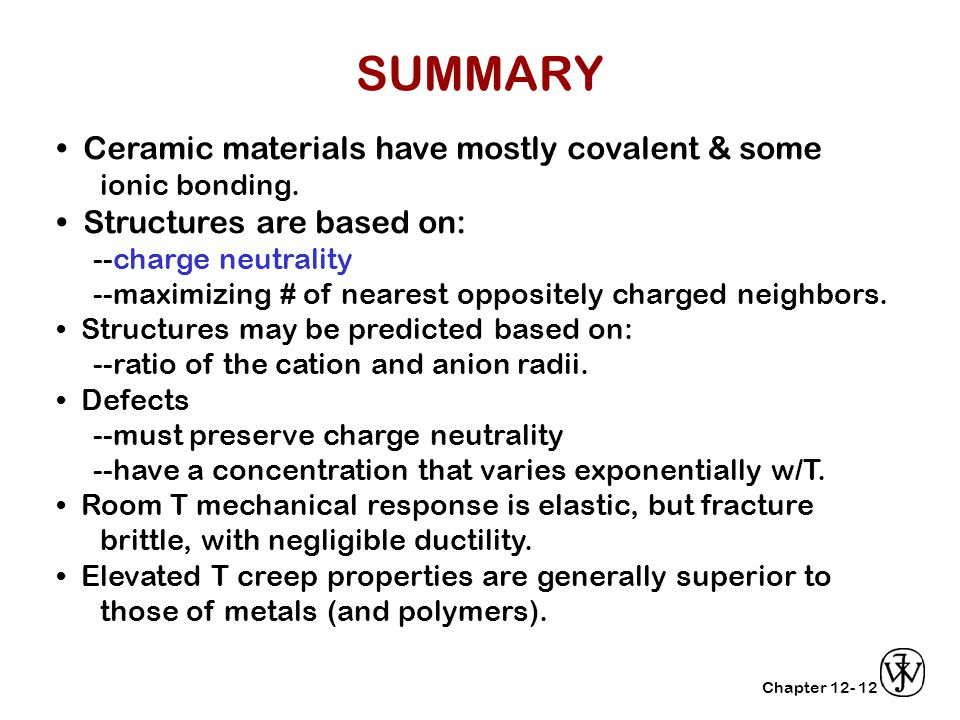 Chapter 12-12 Ceramic materials have mostly covalent & some ionic bonding.