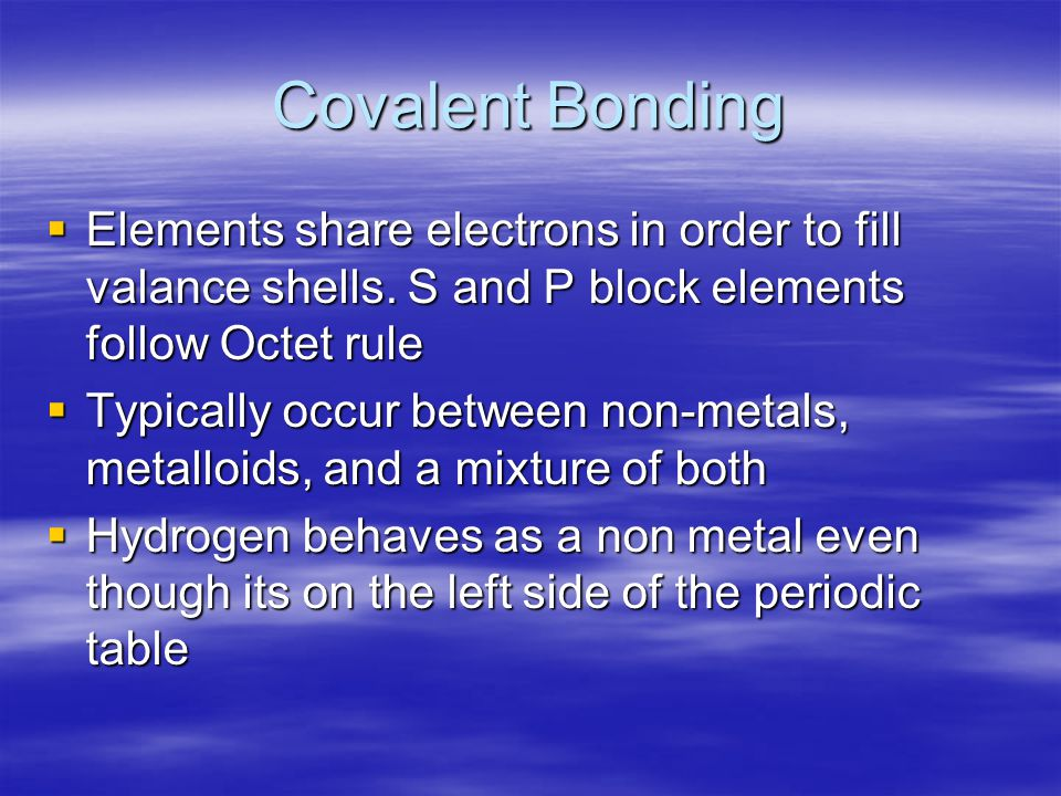 Covalent Bonding  Elements share electrons in order to fill valance shells.