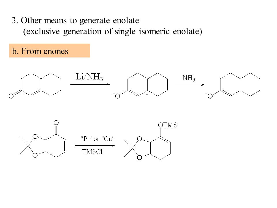 3. Other means to generate enolate (exclusive generation of single isomeric enolate) b. From enones