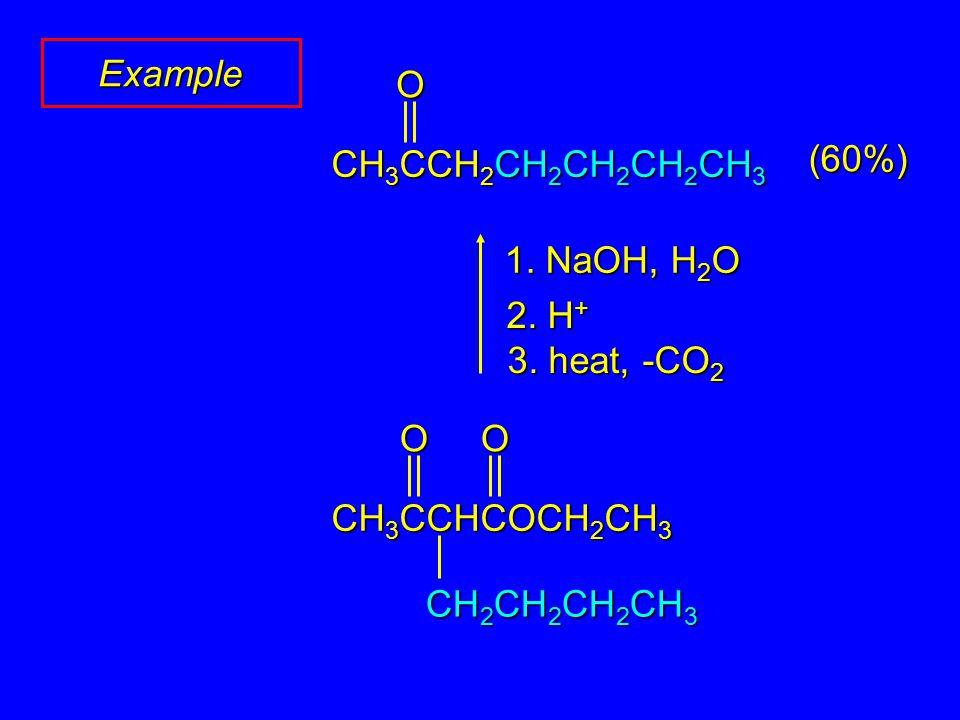 Example (60%)O CH 3 CCH 2 CH 2 CH 2 CH 2 CH 3 1. NaOH, H 2 O 2. H + 3. heat, -CO 2 OO CH 3 CCHCOCH 2 CH 3 CH 2 CH 2 CH 2 CH 3