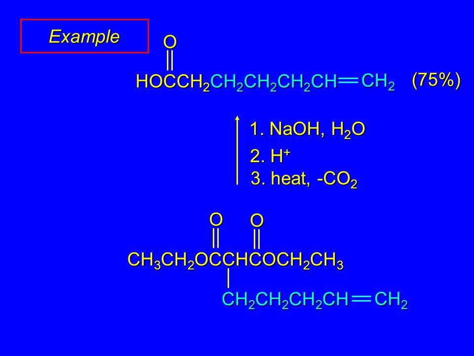 Example (75%) 1. NaOH, H 2 O 2. H + 3. heat, -CO 2 CH 2 CH 2 CH 2 CH CH 2 OO CH 3 CH 2 OCCHCOCH 2 CH 3 O HOCCH 2 CH 2 CH 2 CH 2 CH CH 2