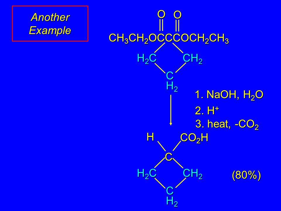Another Example OO CH 3 CH 2 OCCCOCH 2 CH 3 H2CH2CH2CH2C CH 2 CH2CH2CH2CH2 1.