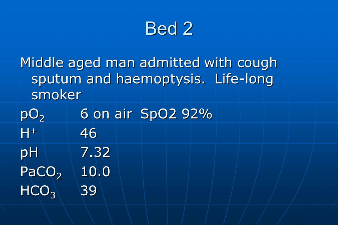 Bed 2 Middle aged man admitted with cough sputum and haemoptysis.