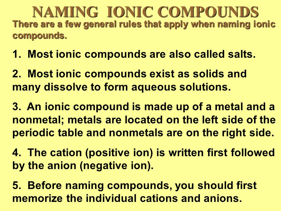 NAMING IONIC COMPOUNDS There are a few general rules that apply when naming ionic compounds.