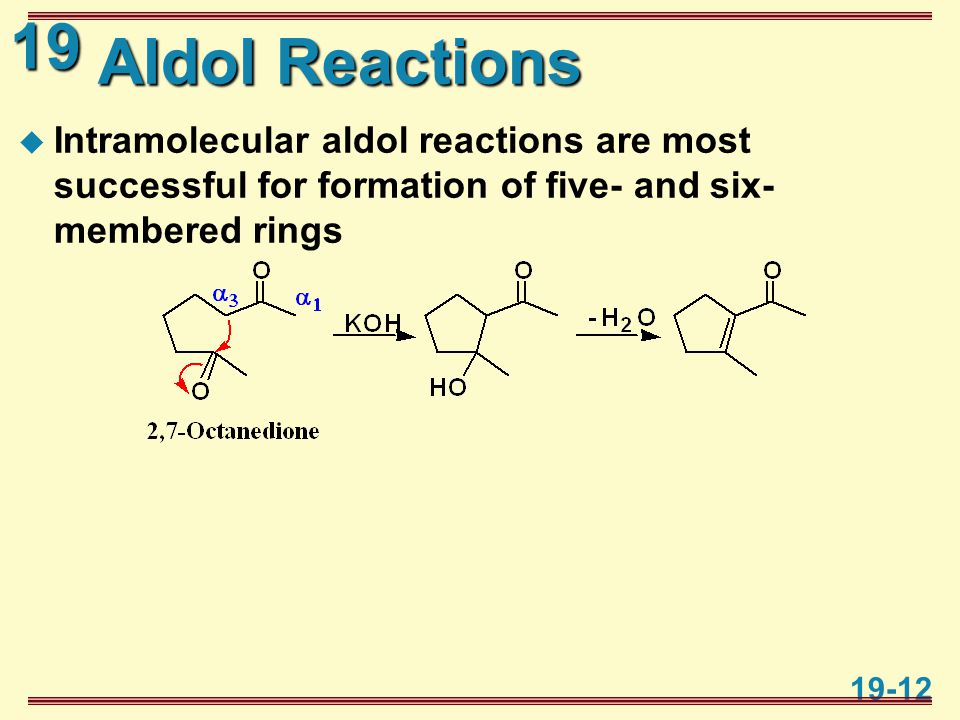 19 19-12 Aldol Reactions  Intramolecular aldol reactions are most successful for formation of five- and six- membered rings
