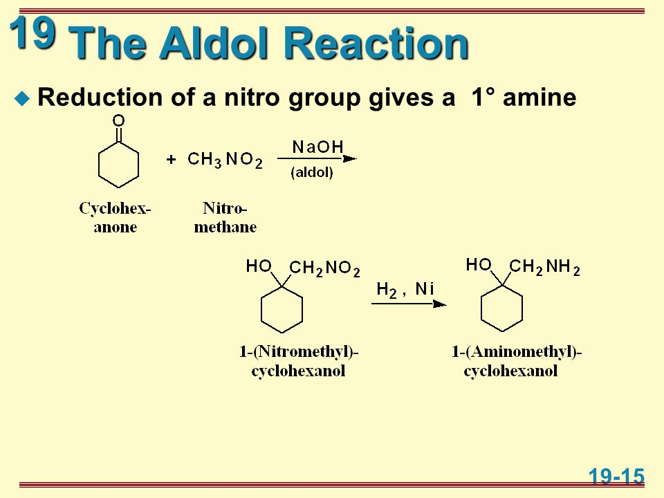 19 19-15 The Aldol Reaction  Reduction of a nitro group gives a 1° amine