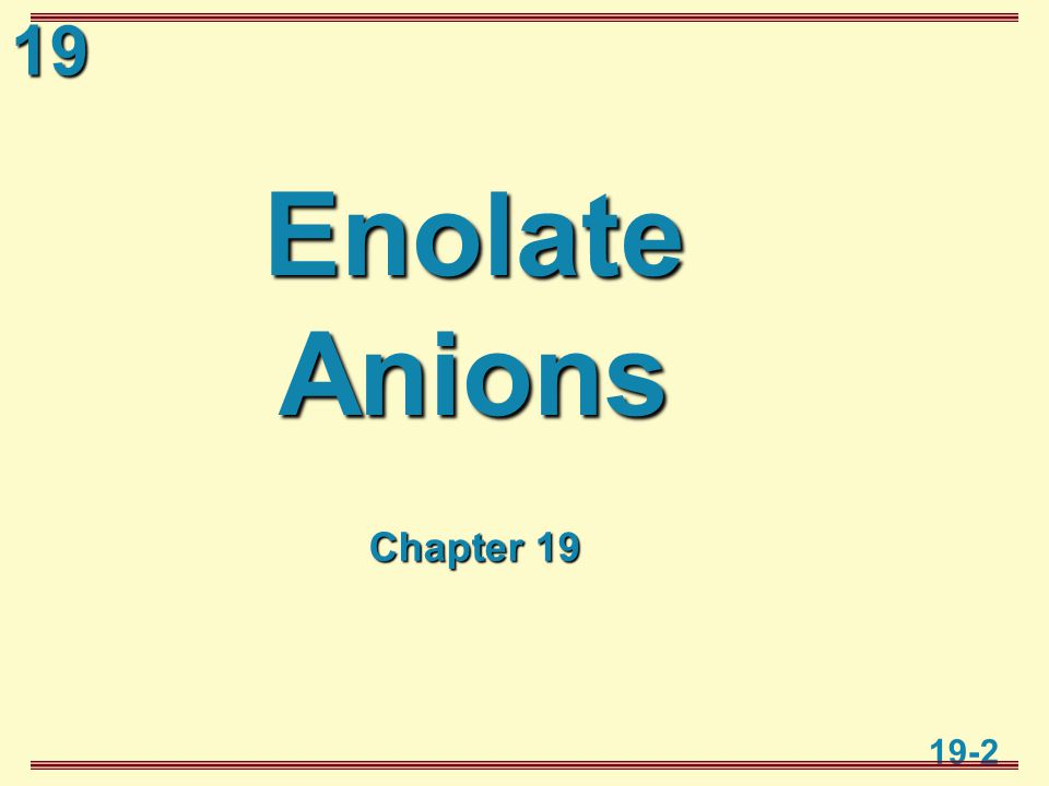 19 19-2 Enolate Anions Chapter 18 Chapter 19