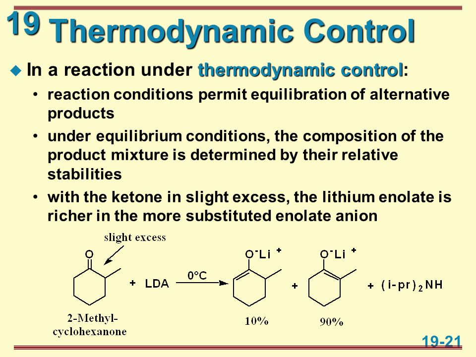 19 19-21 Thermodynamic Control thermodynamic control  In a reaction under thermodynamic control: reaction conditions permit equilibration of alternat