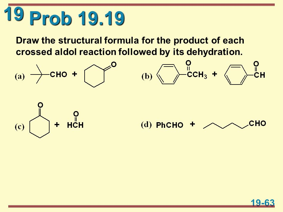 19 19-63 Prob 19.19 Draw the structural formula for the product of each crossed aldol reaction followed by its dehydration.