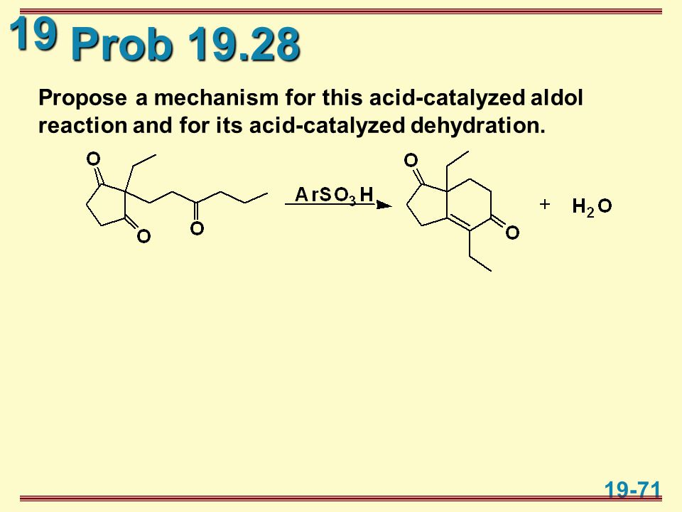 19 19-71 Prob 19.28 Propose a mechanism for this acid-catalyzed aldol reaction and for its acid-catalyzed dehydration.
