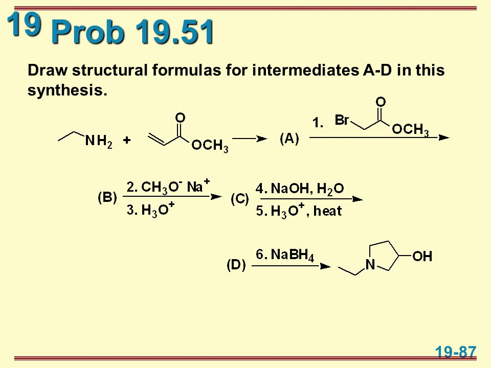 19 19-87 Prob 19.51 Draw structural formulas for intermediates A-D in this synthesis.