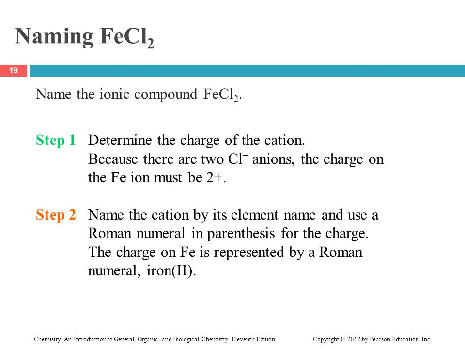 Naming FeCl 2 Name the ionic compound FeCl 2. Step 1Determine the charge of the cation. Because there are two Cl − anions, the charge on the Fe ion mu