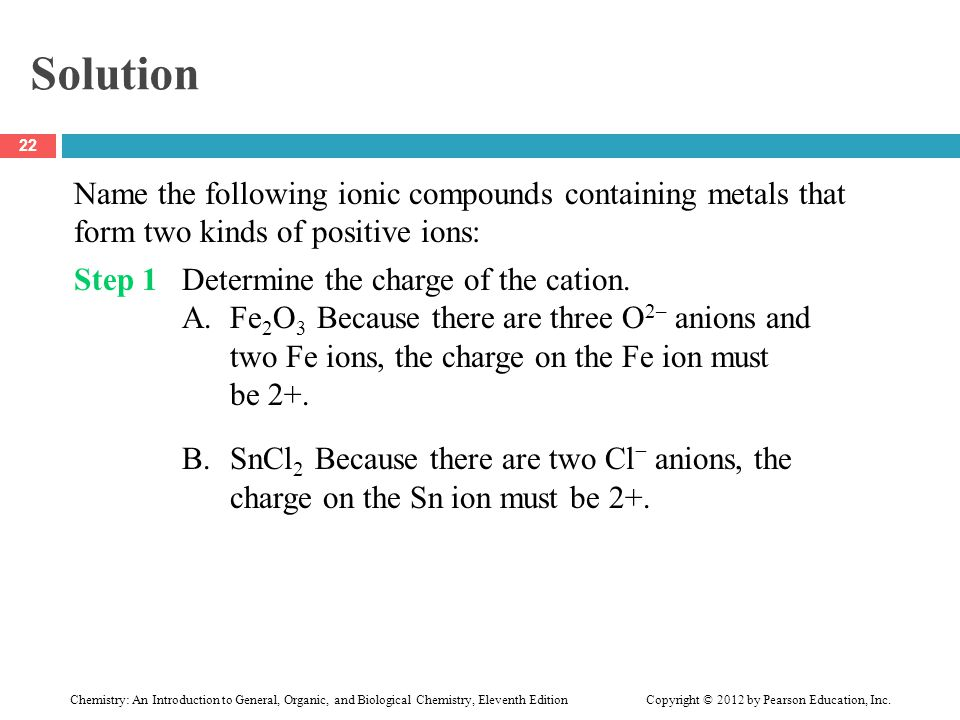 Solution Name the following ionic compounds containing metals that form two kinds of positive ions: Step 1Determine the charge of the cation. A.Fe 2 O