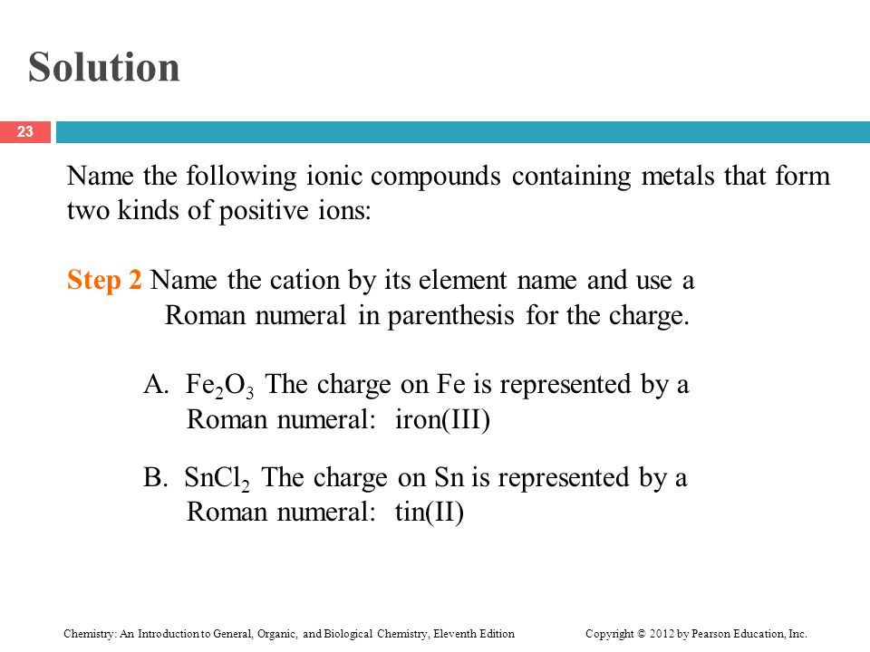Solution Name the following ionic compounds containing metals that form two kinds of positive ions: Step 2 Name the cation by its element name and use