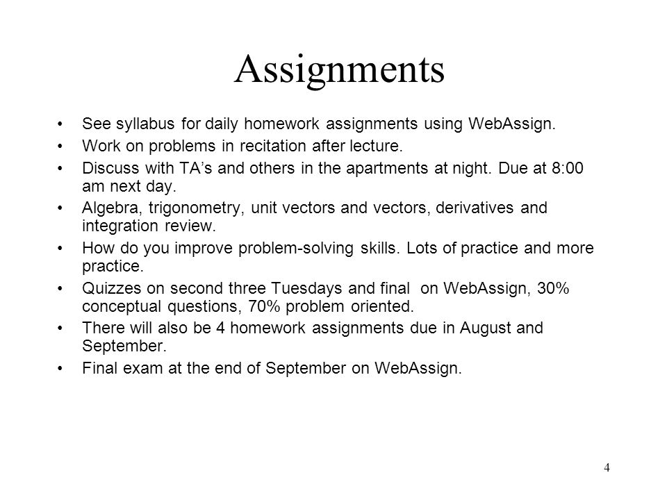 4 Assignments See syllabus for daily homework assignments using WebAssign.
