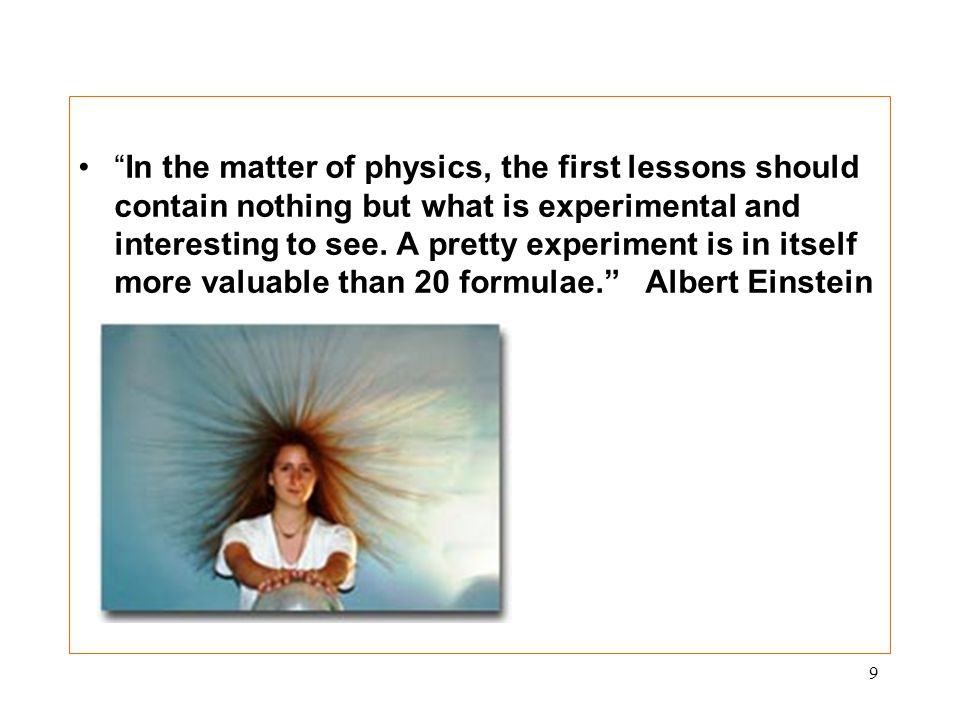 9 In the matter of physics, the first lessons should contain nothing but what is experimental and interesting to see.
