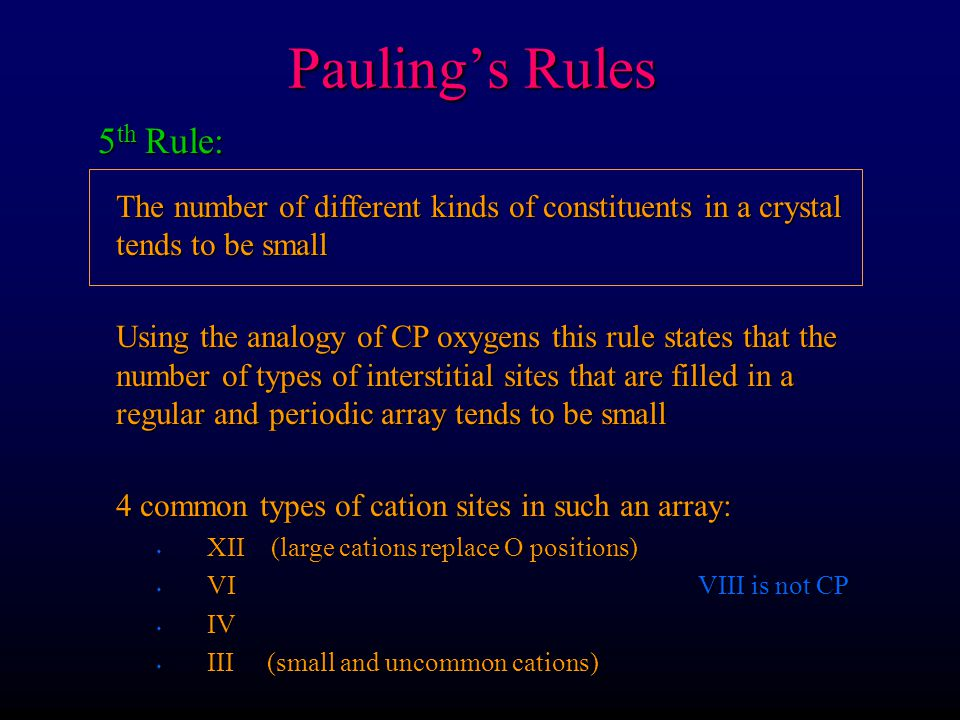 Pauling's Rules Can't fill both (share face) HCP IV sites VI sites 5 th Rule: VI and IV sites in HCP array of oxygen anions (not all will be occupied due to charge balance)