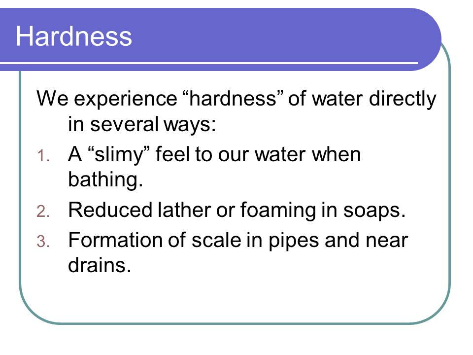 Chemical Identity of Hardness Hardness is caused by dissolved metal ions.
