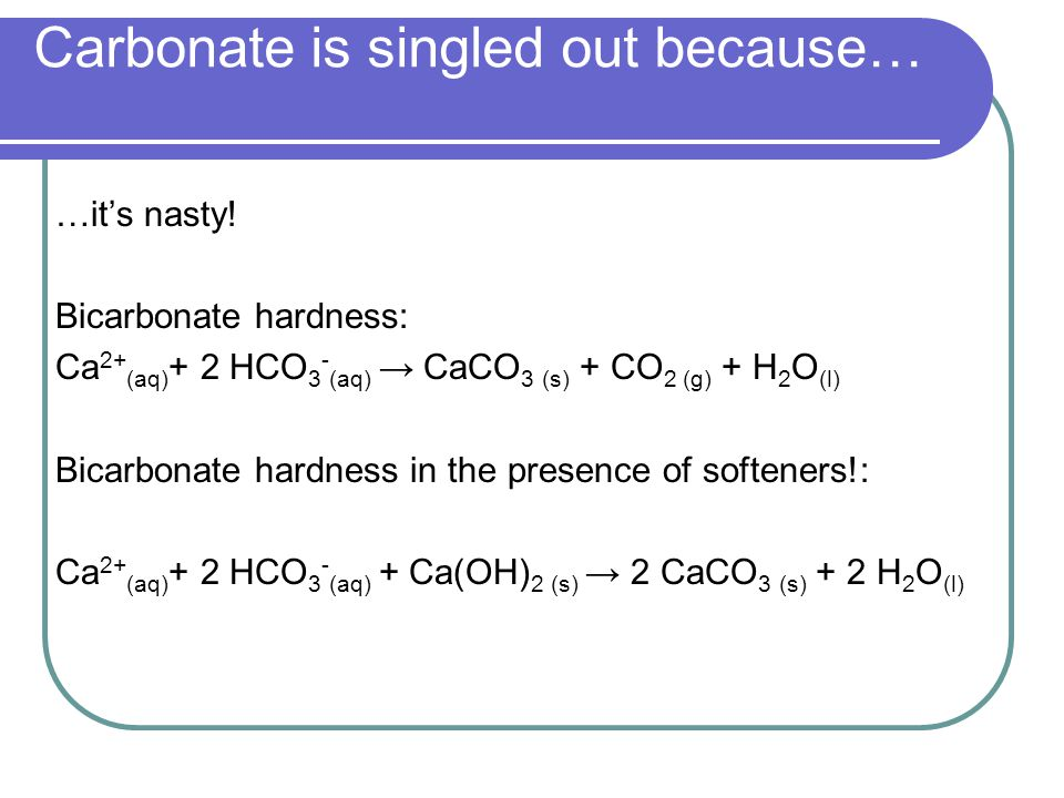 Carbonate is singled out because… …it's nasty.