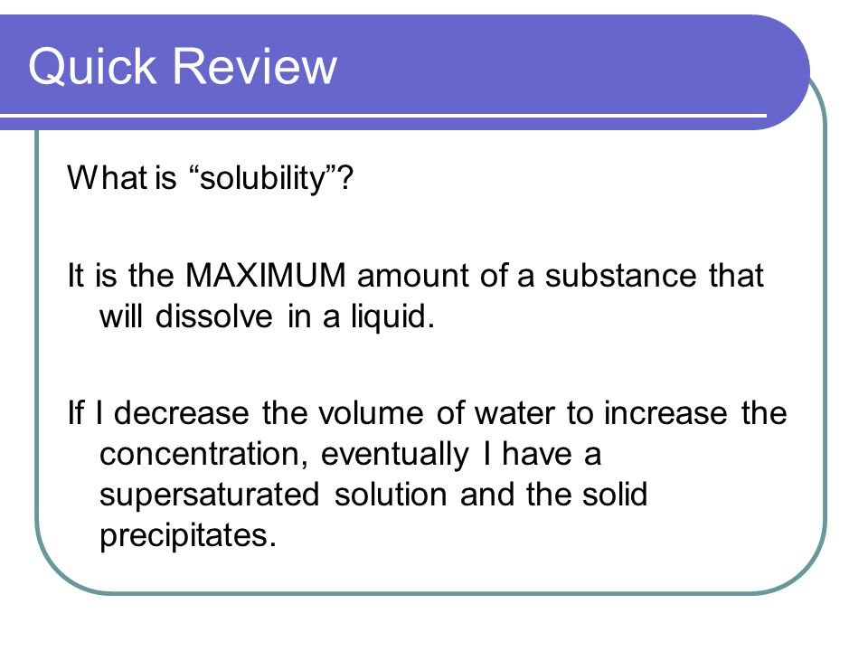 Quick Review What is solubility .