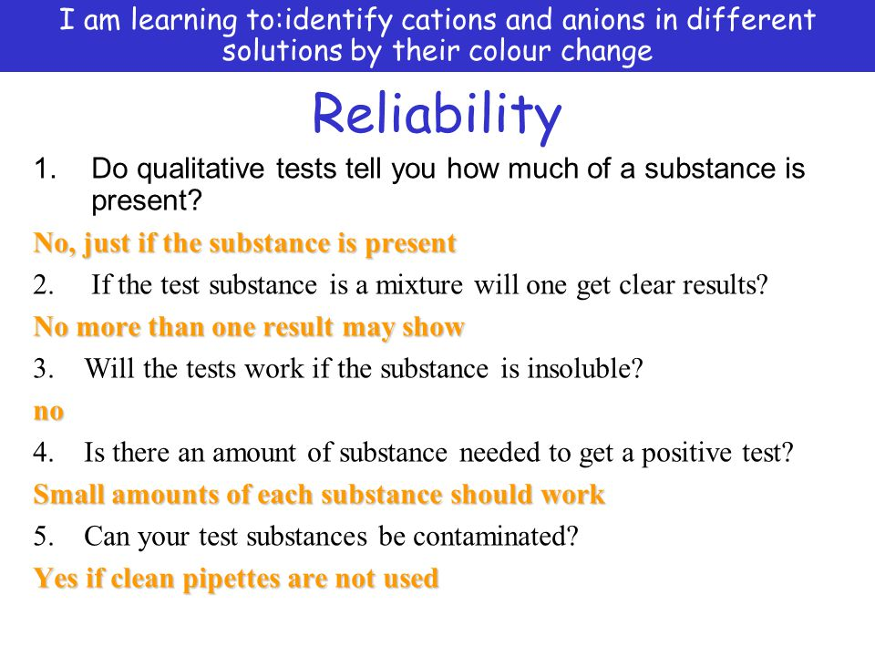 Reliability 1.Do qualitative tests tell you how much of a substance is present.