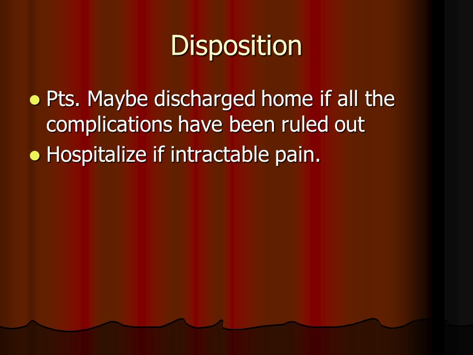 Disposition Pts. Maybe discharged home if all the complications have been ruled out Pts.