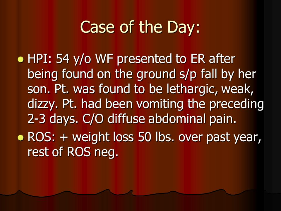 Case of the Day: HPI: 54 y/o WF presented to ER after being found on the ground s/p fall by her son.