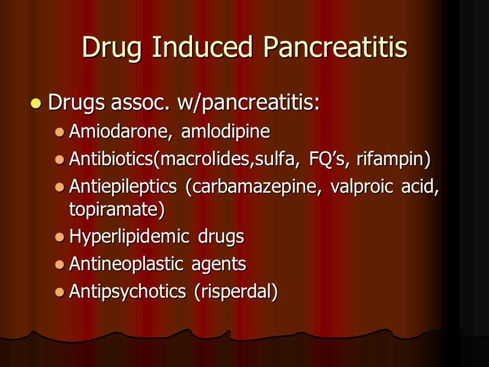 Drug Induced Pancreatitis Drugs assoc. w/pancreatitis: Drugs assoc.