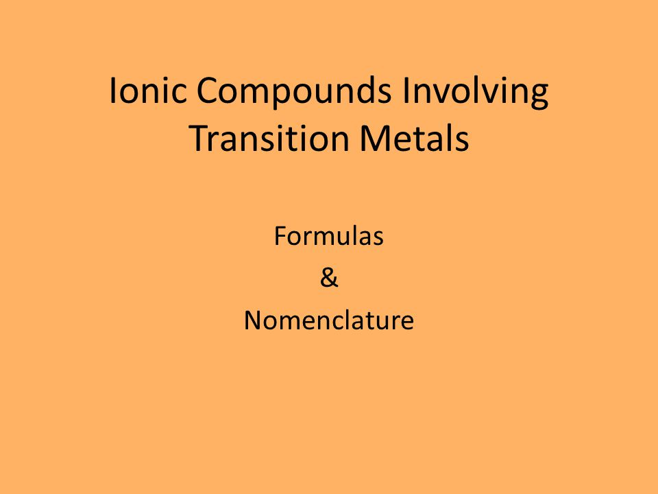 Objectives Covered Today 9.Name compounds containing transition metals.