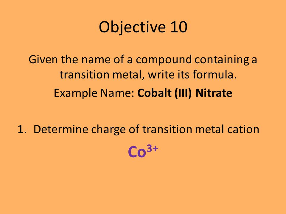 Objective 10 Given the name of a compound containing a transition metal, write its formula.